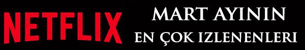 netflix_mart_ayinin_en _cok_izlenen_dizi_ve_filmleri